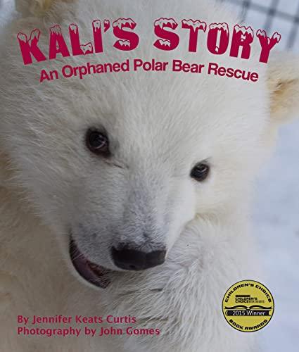 Kali's Story: An Orphaned Polar Bear Rescue: Curtis, Jennifer Keats
