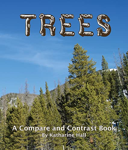 Trees: A Compare and Contrast Book: Katharine Hall