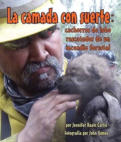 9781628557206: La camada con suerte: cachorros de lobo rescatados de un incendio forestal (Spanish Edition)