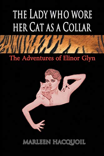 The Lady Who Wore Her Cat as a Collar: The Adventures of Elinor Glyn: Hacquoil, Marleen