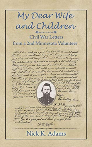 9781628579666: My Dear Wife and Children: Civil War Letters from a 2nd Minnesota Volunteer