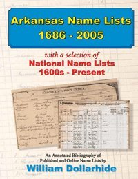 9781628590036: Arkansas Name Lists, 1686–2005, with a selection of National Name Lists, 1600s – Present, an Annotated Bibliography of Published and Online Name Lists
