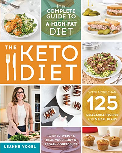 9781628600162: The Keto Diet: The Complete Guide to a High-Fat Diet, with More Than 125 Delectable Recipes and 5 Meal Plans to Shed Weight, Heal Your Body, and Regain Confidence
