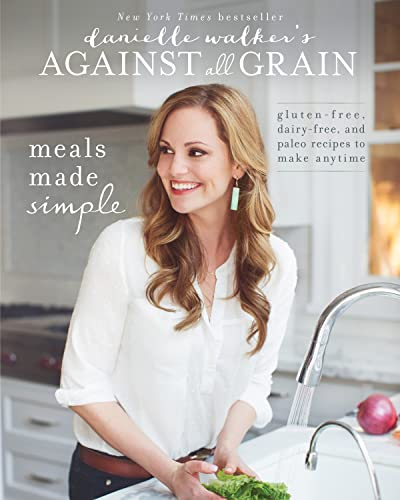 9781628600421: Danielle Walker's Against All Grain: Meals Made Simple: Gluten-Free, Dairy-Free, and Paleo Recipes to Make Anytime