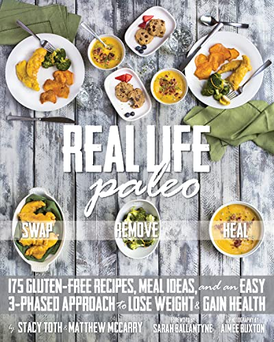 Real Life Paleo: 175 Gluten-Free Recipes, Meal Ideas, and an Easy 3-Phased Approach to Lose Weight ...