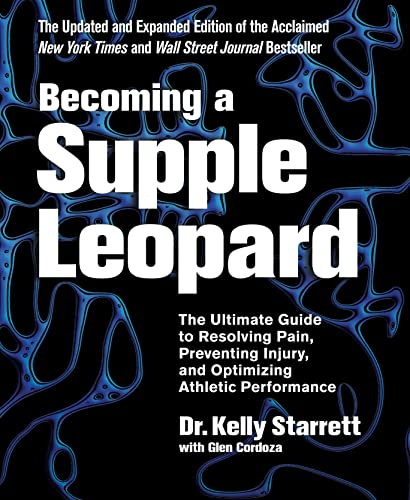 9781628600834: Becoming a Supple Leopard: The Ultimate Guide to Resolving Pain, Preventing Injury, and Optimizing Athletic Performance