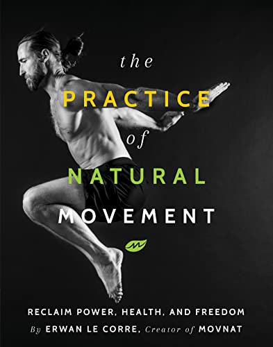 9781628602838: The Practice Of Natural Movement: Reclaim Power, Health, and Freedom