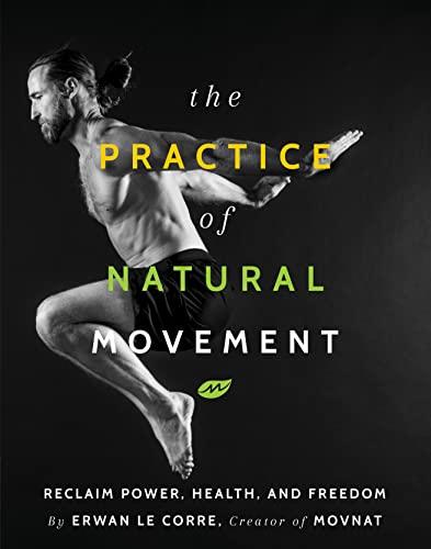 9781628602838: LeCorre, E: Practice Of Natural Movement