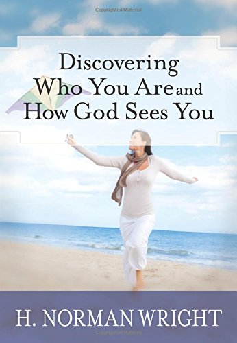 Discovering Who You Are And How God Sees You By H. Norman Wright: H. Norman Wright