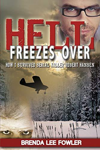 9781628650099: Hell Freezes Over: How I Survived Serial Killer Robert Hansen