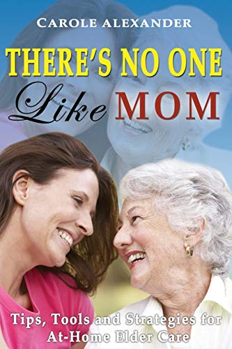9781628650105: There's No One Like Mom: Tips, Tools and Strategies for Elder Care