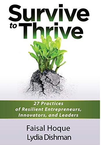 Survive to Thrive: 27 Practices of Resilient Entrepreneurs, Innovators, And Leaders: Faisal Hoque; ...