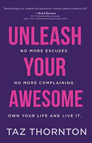 9781628654653: Unleash Your Awesome: No More Excuses. No More Complaining. Own Your Life and Live It