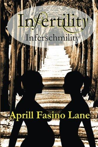 Infertility Inferschmility: Aprill Fasino Lane
