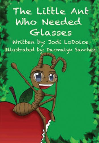 The Little Ant Who Needed Glasses: Jodi Lodolce