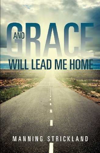 And Grace Will Lead Me Home: Manning Strickland