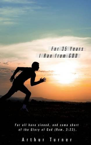 For 35 Years I Ran from God: Arthur Turner