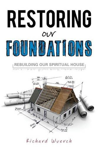 Restoring Our Foundations: Richard Wuerch