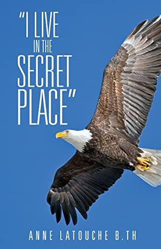 I Live in the Secret Place: Anne Latouche B. Th