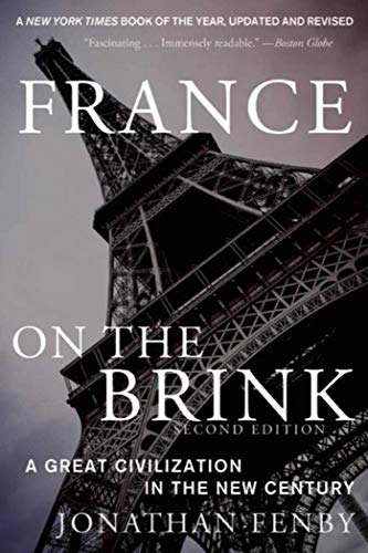 France on the Brink: A Great Civilization in the New Century: Fenby, Jonathan