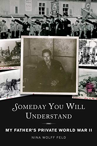 9781628723779: Someday You Will Understand: My Father's Private World War II