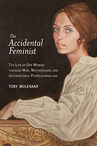 9781628724103: The Accidental Feminist: The Life of One Woman through War, Motherhood, and International Photojournalism