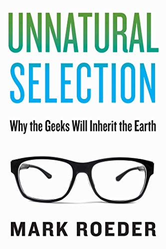 Unnatural Selection: Why the Geeks Will Inherit the Earth: Roeder, Mark
