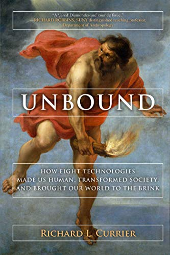 9781628725223: Unbound: How Eight Technologies Made Us Human, Transformed Society, and Brought Our World to the Brink