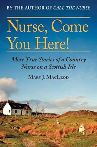 Nurse, Come You Here!: More True Stories of a Country Nurse on a Scottish Isle: MacLeod, Mary J.
