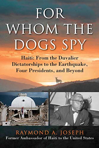 9781628725407: For Whom the Dogs Spy: Haiti: From the Duvalier Dictatorships to the Earthquake, Four Presidents, and Beyond