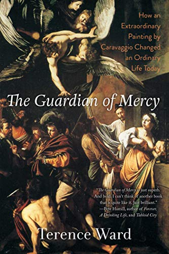 9781628725926: The Guardian of Mercy: How an Extraordinary Painting by Caravaggio Changed an Ordinary Life Today
