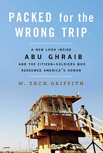 Packed for the Wrong Trip: A New Look Inside Abu Ghraib and the Citizen-Soldiers Who Redeemed ...