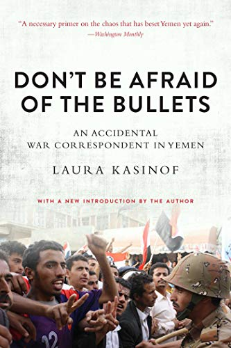 9781628726480: Don't Be Afraid of the Bullets: An Accidental War Correspondent in Yemen