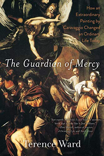 9781628728187: The Guardian of Mercy: How an Extraordinary Painting by Caravaggio Changed an Ordinary Life Today