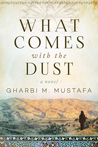 9781628729474: What Comes with the Dust: A Novel