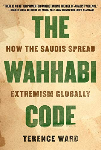 9781628729719: The Wahhabi Code: How the Saudis Spread Extremism Globally