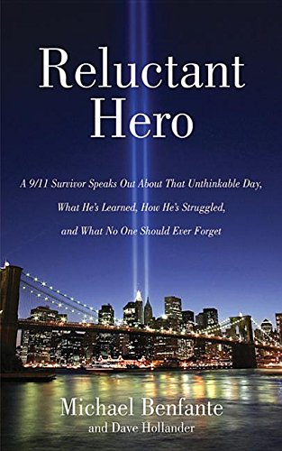 9781628730579: Reluctant Hero: A 9/11 Survivor Speaks Out about That Unthinkable Day, What He's Learned, How He's Struggled, and What No One Should Ever Forget