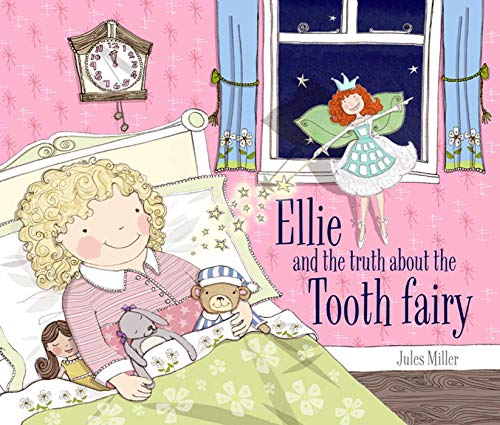 Ellie and the Truth about the Tooth Fairy: Miller, Jules
