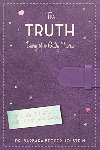 The Truth: Diary of a Gutsy Tween: Holstein, Barbara Becker
