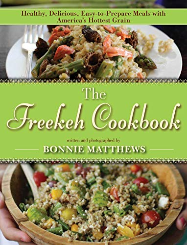 9781628736168: The Freekeh Cookbook: Healthy, Delicious, Easy-to-Prepare Meals with America's Hottest Grain