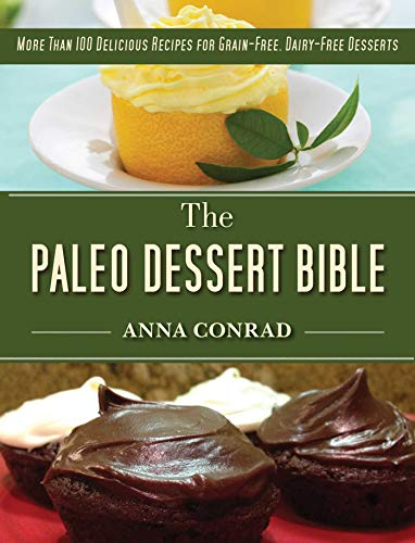 9781628736212: The Paleo Dessert Bible: More Than 100 Delicious Recipes for Grain-Free, Dairy-Free Desserts