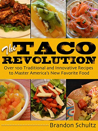 9781628736236: The Taco Revolution: Over 100 Traditional and Innovative Recipes to Master America's New Favorite Food