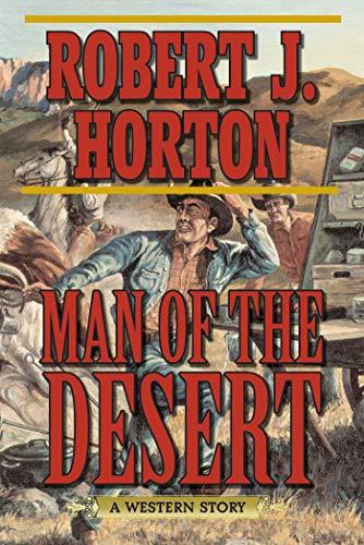 Man of the Desert: Horton, Robert J.
