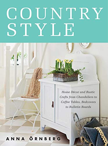 9781628736434: Country Style: Home Decor and Rustic Crafts from Chandeliers to Coffee Tables, Bedcovers to Bulletin Boards