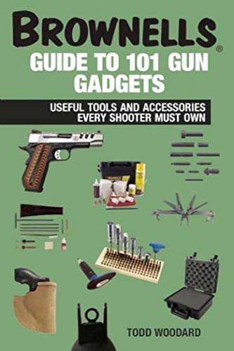 9781628736779: Brownells Guide to 101 Gun Gadgets: Useful Tools and Accessories Every Shooter Must Own