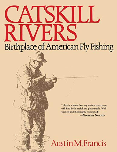 Catskill Rivers: Birthplace of American Fly Fishing: Francis, Austin M.