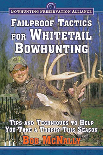 Failproof Tactics for Whitetail Bowhunting: Tips and Techniques to Help You Take a Trophy This ...