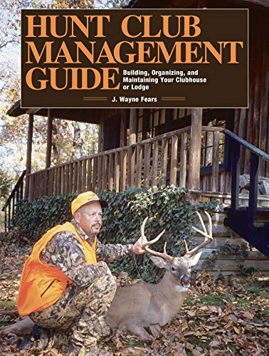 Hunt Club Management Guide: Building, Organizing, and Maintaining Your Clubhouse or Lodge: Fears, J...
