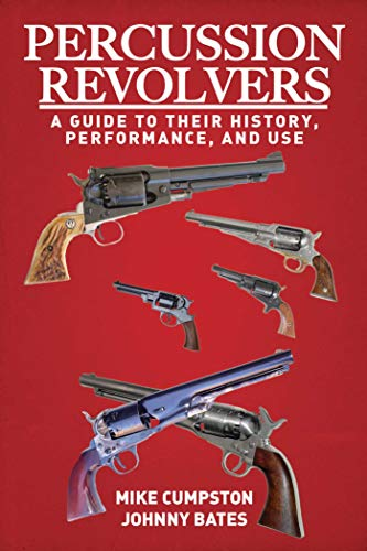 9781628736953: Percussion Revolvers: A Guide to Their History, Performance, and Use