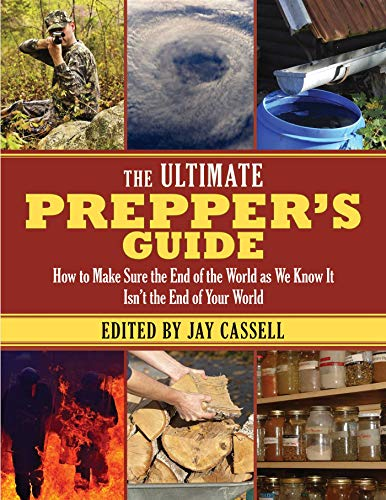 The Ultimate Prepper�s Guide: How to Make Sure the End of the World as We Know It Isn�t the End of ...
